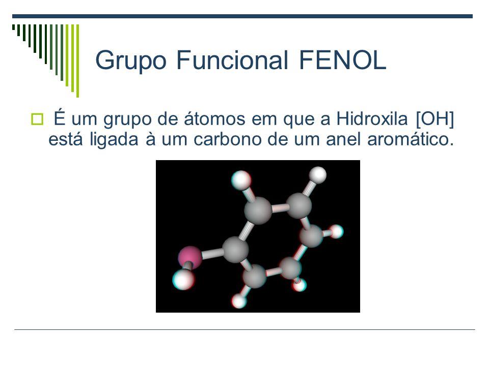 Grupo Funcional FENOLÉ um grupo de átomos em que a Hidroxila [OH] está ligada à um carbono de um anel aromático.